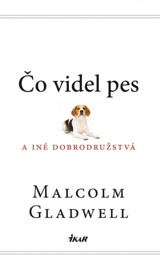 Čo videl pes a iné dobrodružstvá - Malcolm Gladwell