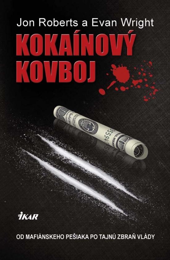 Kokaínový kovboj - Od mafiánskeho pešiaka po tajnú zbraň vlády - Jon Roberts, Evan Wright