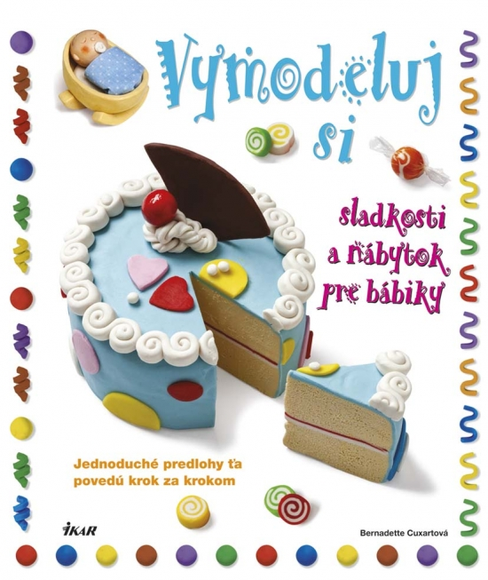 Vymodeluj si sladkosti a nábytok pre bábiky - Bernadette Cuxartová