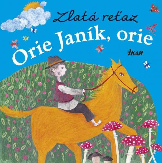 Zlatá reťaz (4): Orie Janík, orie - Elena Slobodová