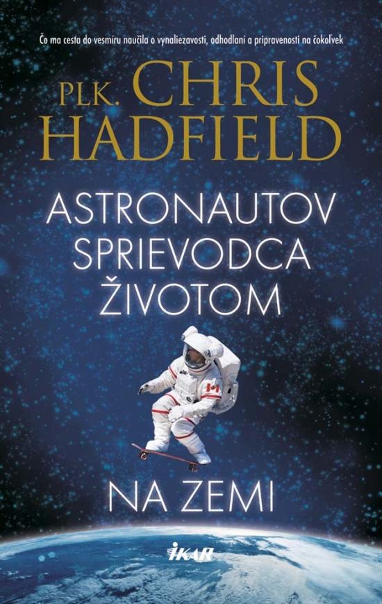 Astronautov sprievodca životom na Zemi - plk. Chris Hadfield