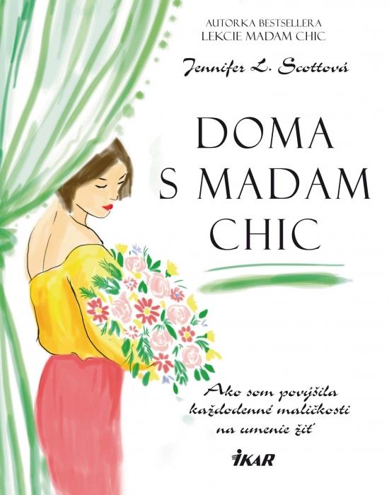 Doma s madam Chic - Ako som povýšila každodenné maličkosti na umenie žiť - Jennifer L. Scottová