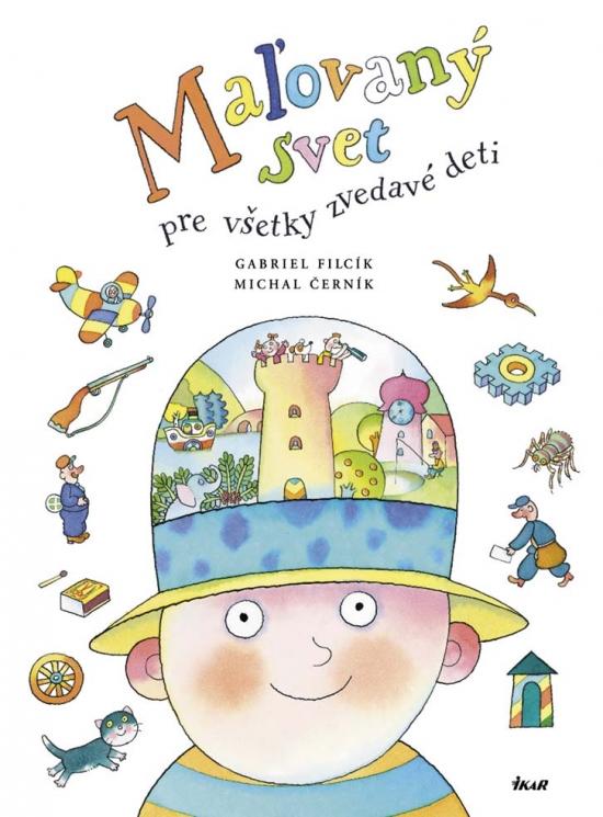 Maľovaný svet pre všetky zvedavé deti - Gabriel Filcík, Michal Černík