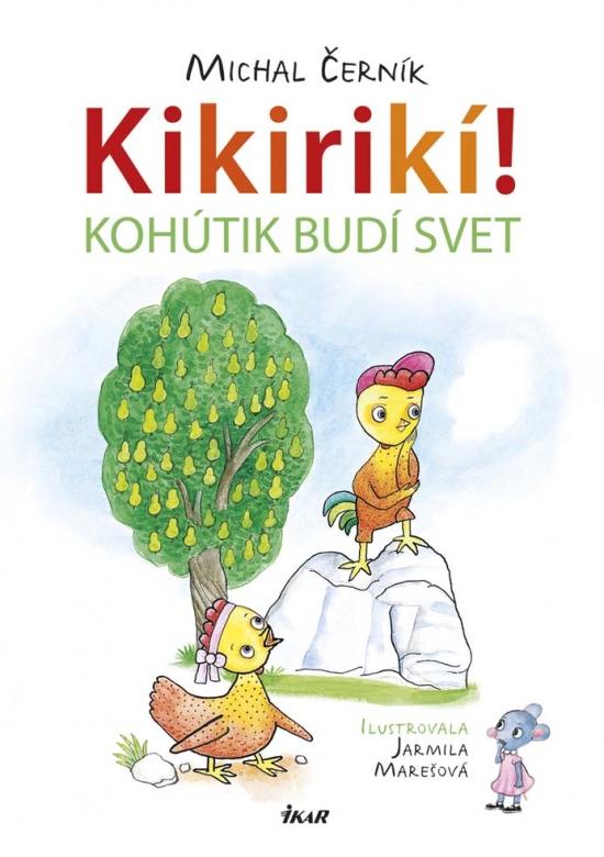 Kikirikí! - Kohútik budí svet - Michal Černík, Jarmila Marešová