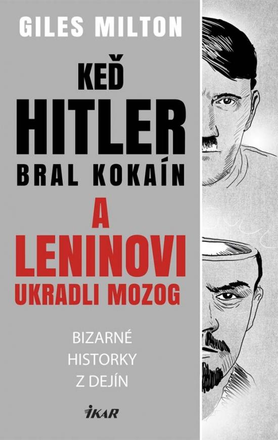 Keď Hitler bral kokaín a Leninovi ukradli mozog - Bizarné historky z dejín