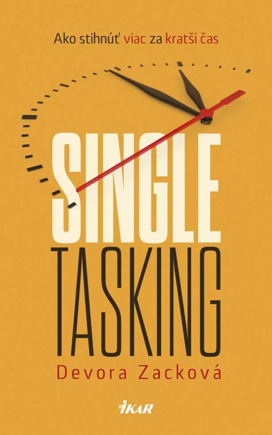 Singletasking: Ako stihnúť viac za kratší čas - Devora Zacková