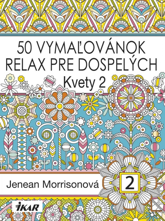 50 vymaľovánok – Relax pre dospelých – Kvety 2 - Jenean Morrisonová