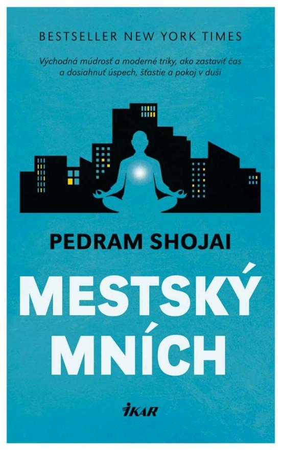 Mestský mních - Východná múdrosť a moderné triky, ako zastaviť čas a dosiahnuť úspech, šťastie a pokoj v duši - Pedram Shojai