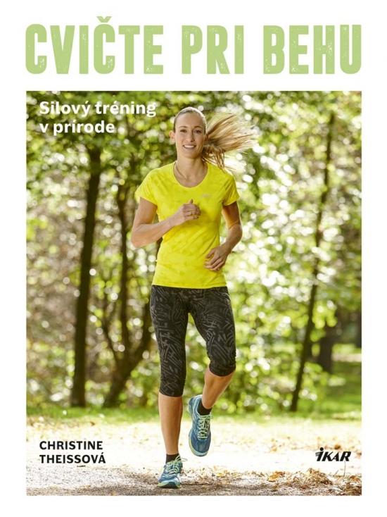 Cvičte pri behu - Silový tréning v prírode - Christine Theissová