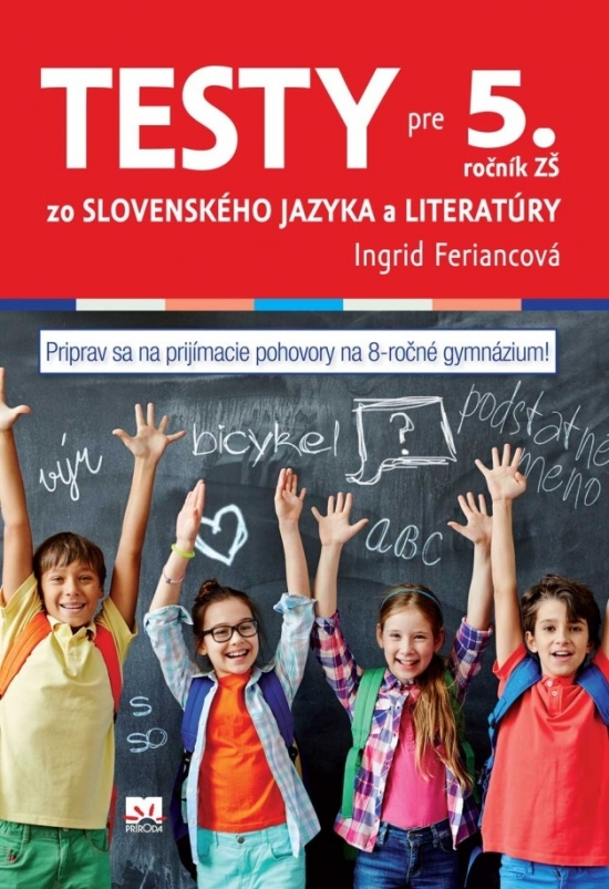 Testy zo slovenského jazyka a literatúry pre 5. ročník ZŠ (na prijímacie pohovory na osemročné gymnáziá) - Ingrid Feriancová