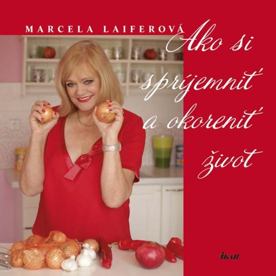 Ako si spríjemniť a okoreniť život - Marcela Laiferová