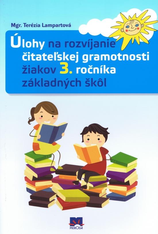 Úlohy na rozvíjanie čitateľskej gramotnosti žiakov 3. ročníka základných škôl - Terézia Lampartová