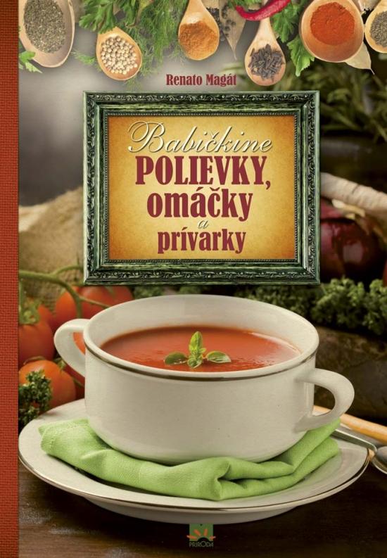 Babičkine polievky, omáčky a prívarky - Renato Magát