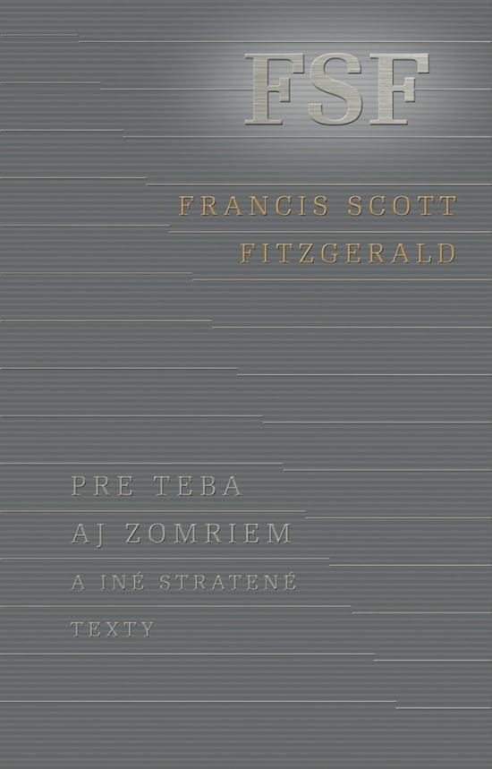 Pre teba aj zomriem a iné stratené texty - Francis Scott Fitzgerald