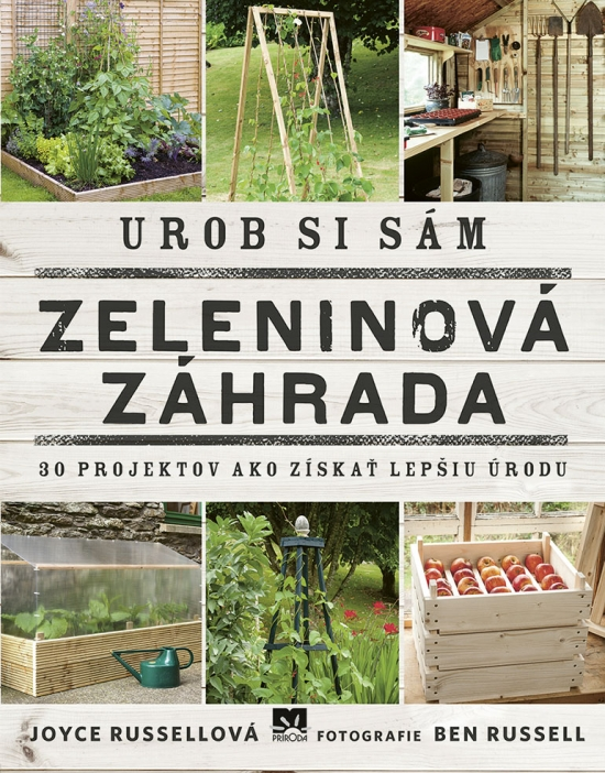 Urob si sám: Zeleninová záhrada, 30 projektov ako získať lepšiu úrodu - Joyce Russell