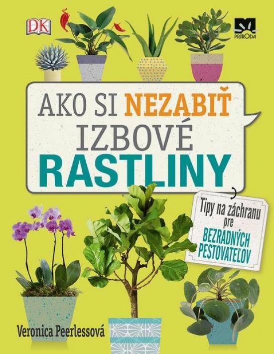 Ako si nezabiť izbové rastliny - Veronica Peerlessová