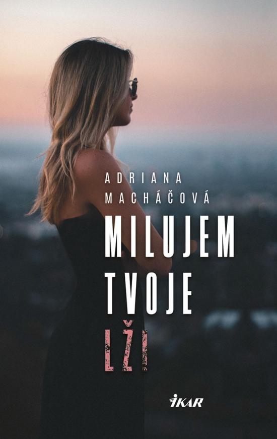 Milujem tvoje lži - Adriana Macháčová