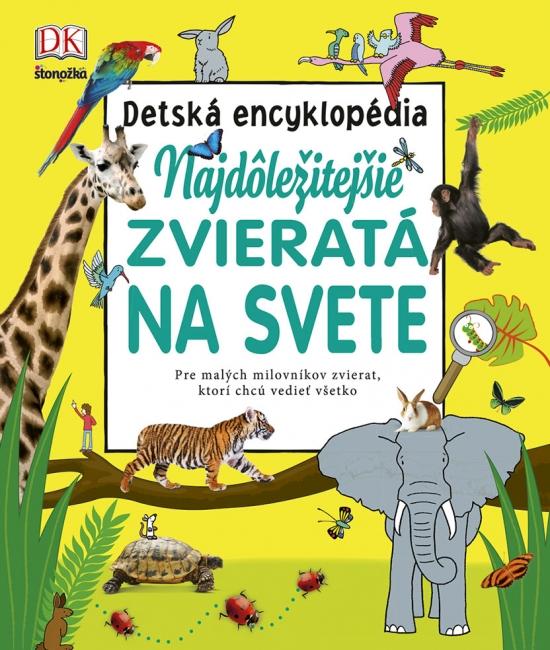 Najdôležitejšie zvieratá na svete - detská encyklopédia