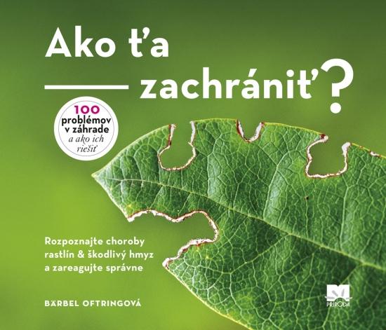 Ako ťa zachrániť? Rozpoznajte choroby rastlín & škodlivý hmyz a zareagujte správne - Bärbel Oftringová