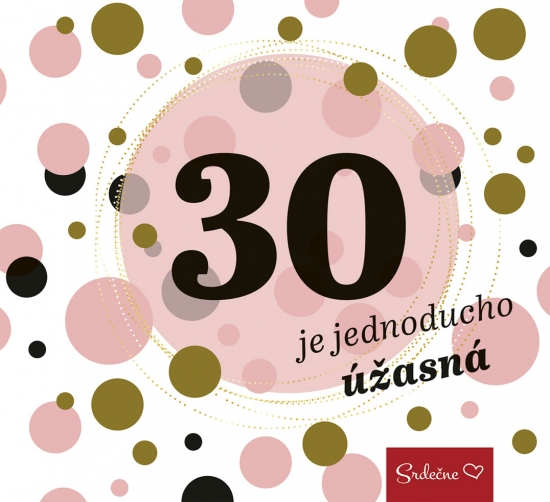 30 je jednoducho úžasná
