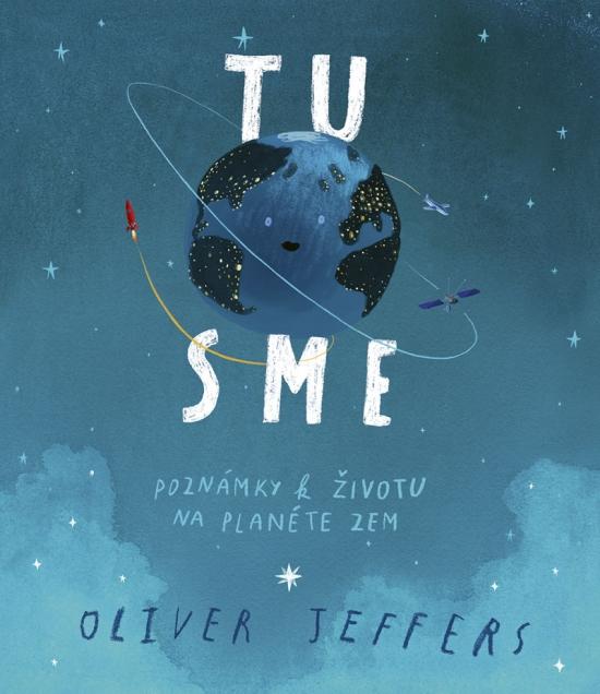 Tu sme - Poznámky k životu na planéte Zem - Oliver Jeffers