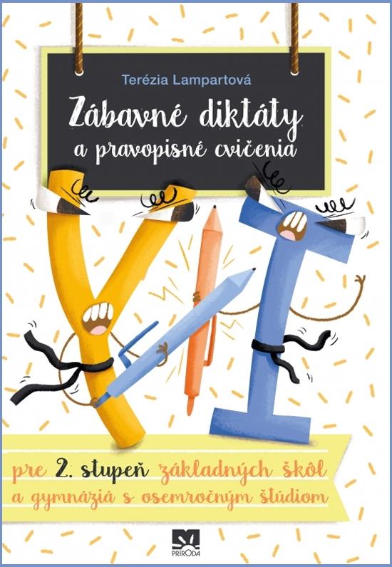 Zábavné diktáty a pravopisné cvičenia - pre 2. stupeň základných škôl a gymnáziá s osemročným štúdiom - Terézia Lampartová