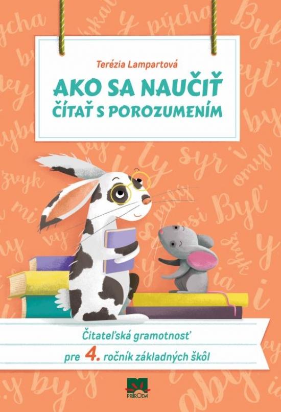 Ako sa naučiť čítať s porozumením Čitateľská gramotnosť pre 4. ročník základných škôl - Terézia Lampartová