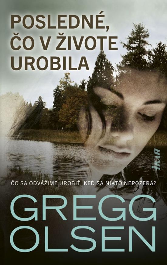 Posledné, čo v živote urobila - Gregg Olsen