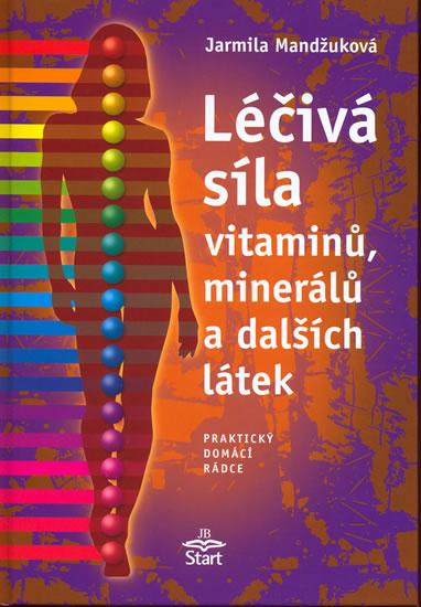 Léčivá síla vitaminů, minerálů... - Jarmila Mandžuková