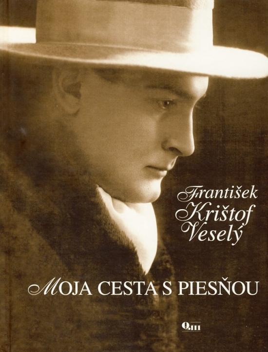 Moja cesta s piesňou - František Krištof Veselý