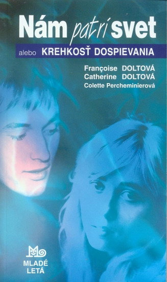 Kniha: Nám patrí svet alebo Krehkosť dospievania (Francoise Doltová ...