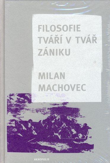 Filosofie - Tváří v tvář zániku - Milan Machovec