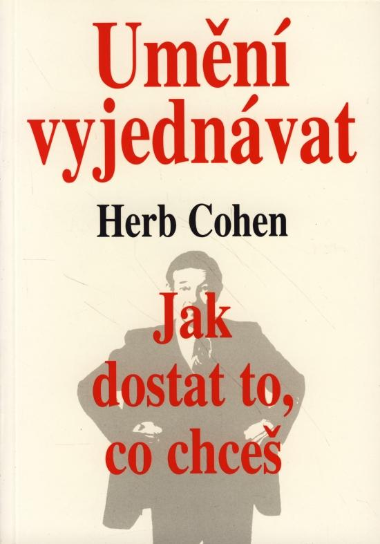Umění vyjednávat - jak dostat to co... - Herb Cohen