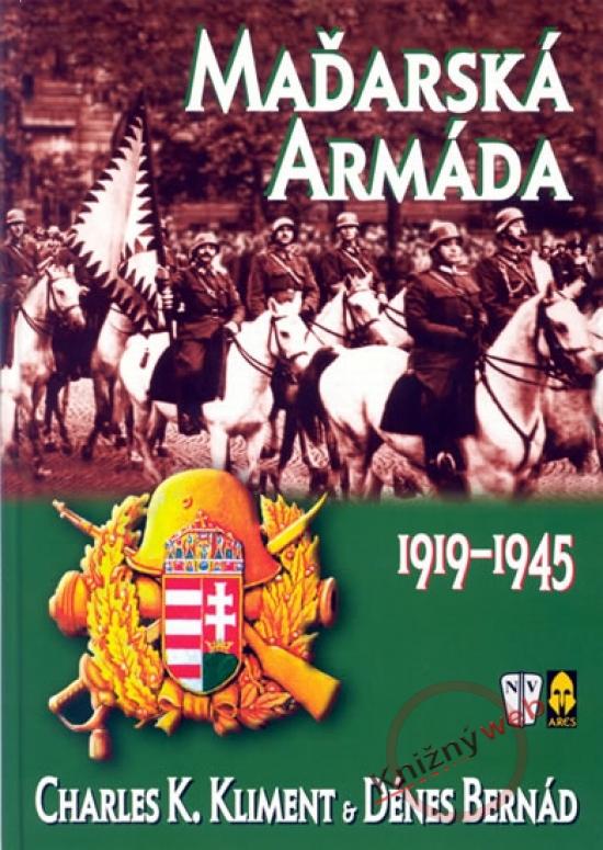 Maďarská armáda 1919-1945 - Charles K. Kliment, Dénes Bernád