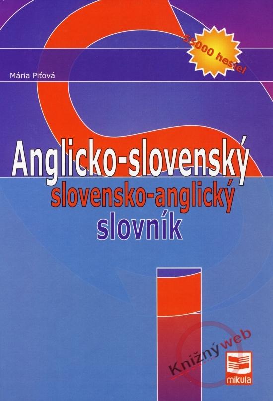 Anglicko-slovenský slovensko-anglický slovník - 55000 hesiel -2. vydanie - Mária Piťová