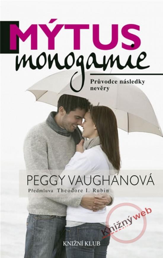 Mýtus monogamie - Průvodce následky nevěry - Peggy Vaughanová