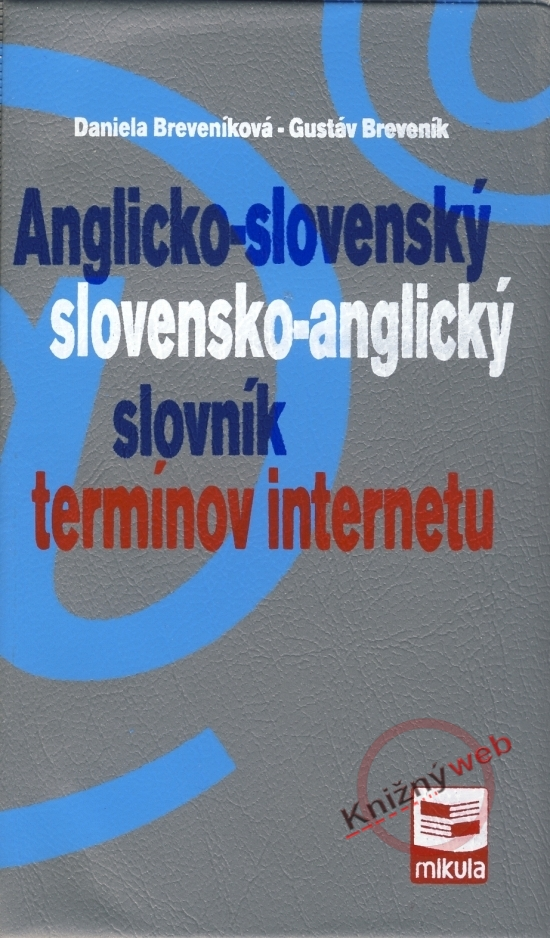 Anglicko-slovenský slovensko-anglický slovník termínov internetu - Daniela Breveníková, Gustáv Breveník.
