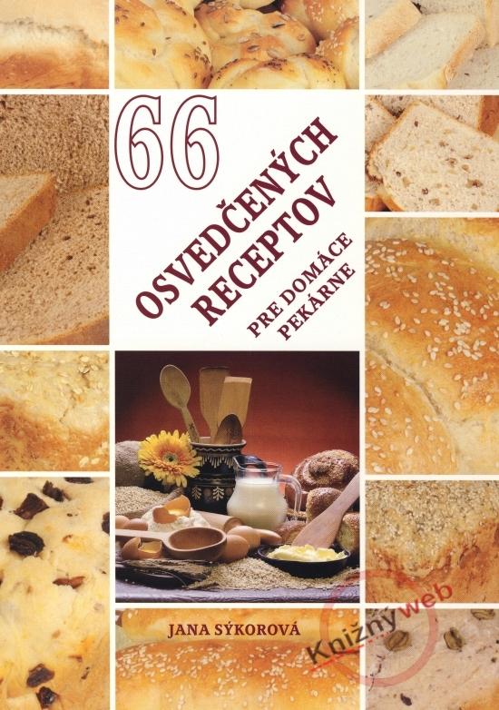 66 osvedčených receptov pre domáce pekárne - Jana Sýkorová