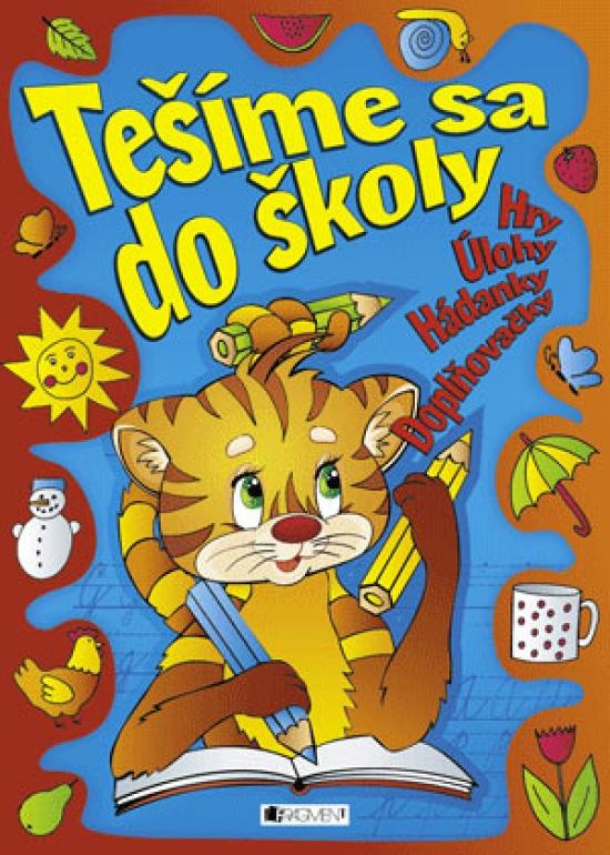 Tešíme sa do školy – Hry Úlohy Hádanky Doplňovačky - Ivana Maráková, Romana Šíchová,