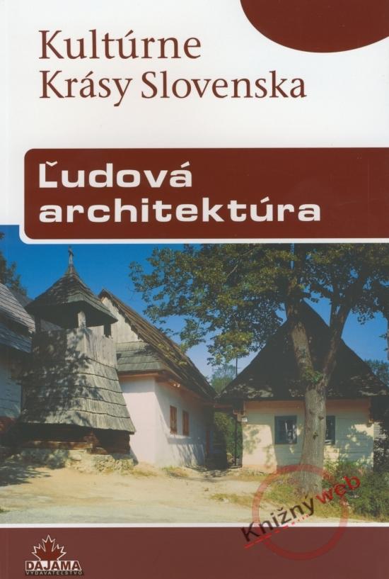 Ľudová architektúra - Kultúrne krásy Slovenska - Viera Dvořáková