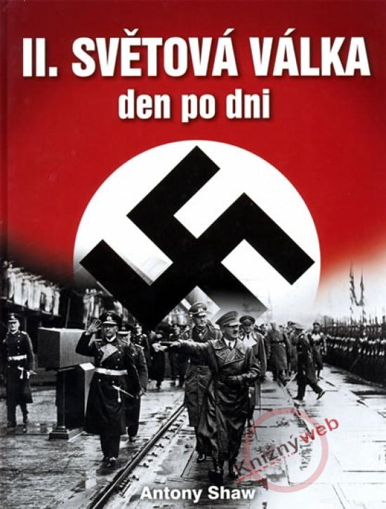 II. světová válka den po dni - Antony Shaw