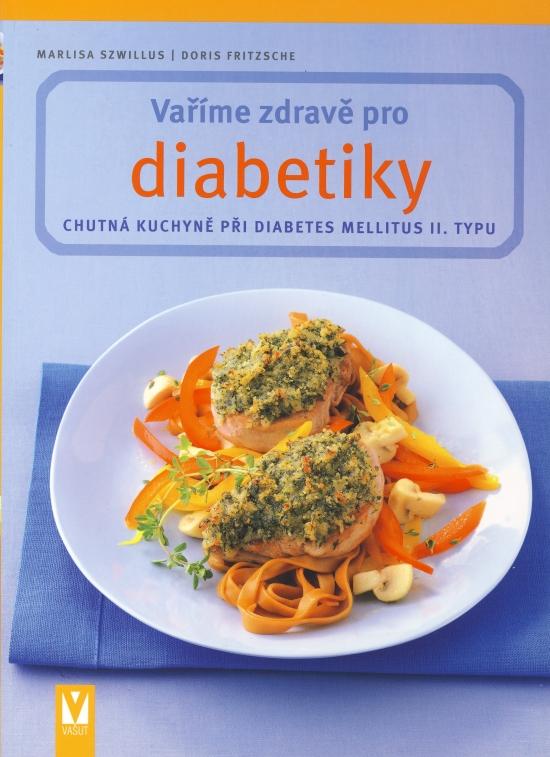 Vaříme zdravě pro diabetiky – 2. vydání - Marlisa Szwillus, Doris Fritzsche