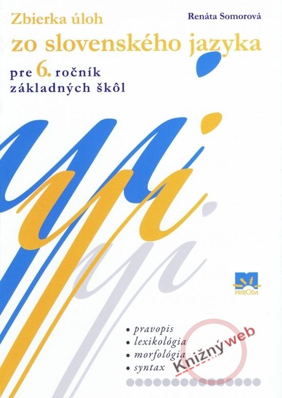 Zbierka úloh zo slovenského jazyka pre 6. ročník základných škôl - Renáta Somorová