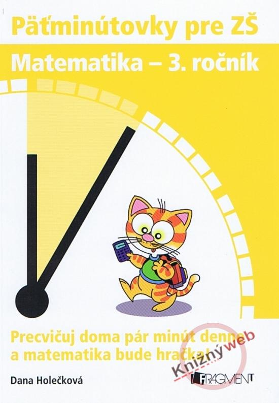 Päťminútovky pre ZŠ: Matematika 3. ročník - Dana Holečková