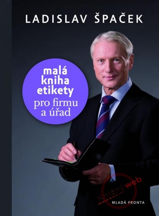 Malá kniha etikety – pro firmu a úřad - Ladislav Špaček