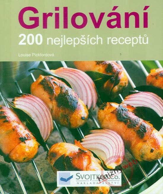 Grilování – 200 nejlepších receptů - Louise Pickfordová