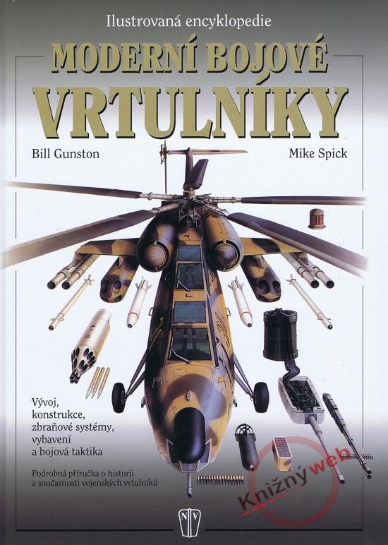 Moderní bojové vrtulníky - Ilustrovaná encyklopedie - Bill Gunston, Mike Spick