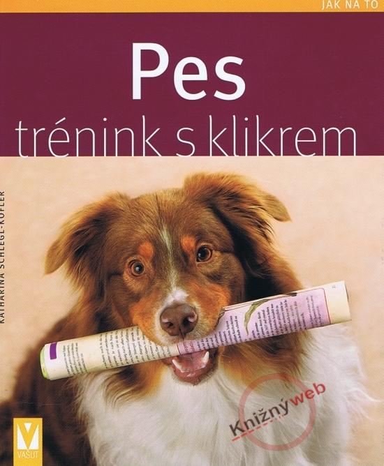 Pes - trénink s klikrem - Jak na to - Katharina Schlegl-Kofler