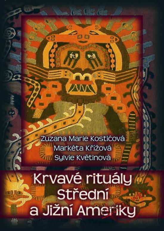 Krvavé rituály Střední a Jižní Ameriky - Zuzana Marie Kostičová a kolektív