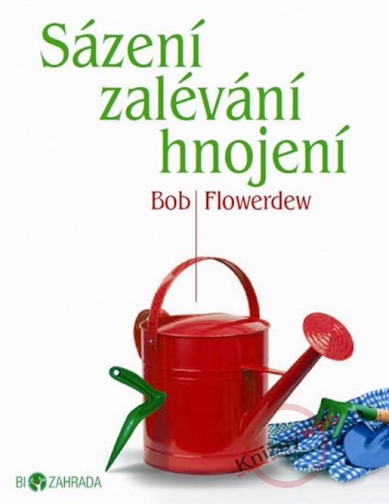 Sázení, zalévání, hnojení - Biozahrada - Bob Flowerdew